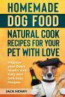 Homemade Dog Food Natural Cook Recipes for your Pet with Love: Improve your Dog's Health with Easy and Delicious Recipes Cover Image