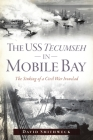 The USS Tecumseh in Mobile Bay: The Sinking of a Civil War Ironclad Cover Image