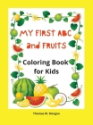 My first ABC and Fruits coloring book for kids: My Fist and Best Coloring and Activity Book with ABC and Fruits Cover Image