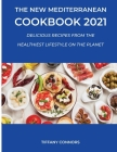 The New Mediterranean Cookbook 2021: Delicious Recipes from the Healthiest Lifestyle on the Planet Cover Image