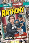 Susan B. Anthony: Champion for Voting Rights! (Show Me History!) Cover Image