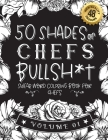 50 Shades of chefs Bullsh*t: Swear Word Coloring Book For chefs: Funny gag gift for chefs w/ humorous cusses & snarky sayings chefs want to say at Cover Image