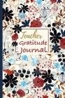 Teacher Gratitude Journal: Teacher to Teacher Gift Journal for Daily Reflection and Gratitude Cover Image