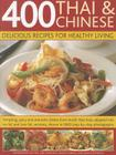 400 Thai & Chinese: Delicious Recipes for Healthy Living: Tempting Spicy and Aromatic Dishes from South-East Asia Adapted Into No-Fat and Low-Fat Vers Cover Image