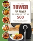 The XXL Tower Air Fryer Cookbook for UK: 500 Quick and Healthy Recipes for the Whole Year incl. Desserts and Side Dishes Cover Image