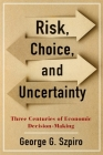 Risk, Choice, and Uncertainty: Three Centuries of Economic Decision-Making Cover Image