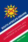 South Africa's Dreams: Ethnologists and Apartheid in Namibia Cover Image