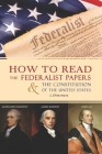 How to Read The Federalist Papers and The Constitution of the United States: The Federalist Papers kindle (Part 1) Cover Image