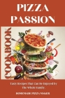 Pizza Passion Cookbook: Tasty Recipes That Can Be Enjoyed by The Whole Family. Cover Image