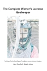The Complete Women's Lacrosse Goalkeeper: Technique, Tactics, Mentality and Thoughts on success between the pipes. Cover Image