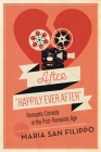 After Happily Ever After: Romantic Comedy in the Post-Romantic Age (Contemporary Approaches to Film and Media) Cover Image