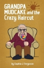 Grandpa Mudcake and the Crazy Haircut: Funny Picture Books for 3-7 Year Olds Cover Image