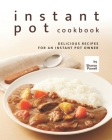 Instant Pot Cookbook: Delicious Recipes for an Instant Pot Owner Cover Image