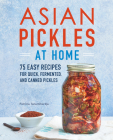 Asian Pickles at Home: 75 Easy Recipes for Quick, Fermented, and Canned Pickles Cover Image