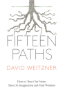 Fifteen Paths: How to Tune Out Noise, Turn on Imagination and Find Wisdom Cover Image