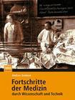 Fortschritte der Medizin Durch Wissenschaft Und Technik: 99 Wegweisende Veroffentlichungen Aus Funf Jahrhunderten Cover Image