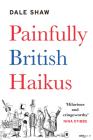 Painfully British Haikus Cover Image