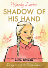 Shadow of His Hand: A Story Based on the Life of Holocaust Survivor Anita Dittman (Daughters of the Faith Series) Cover Image