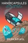 Handicapsules: Short Stories of Speculative Crip Lit Cover Image
