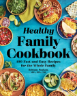 The Healthy Family Cookbook: 100 Fast and Easy Recipes for the Whole Family Cover Image
