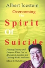 Overcoming The Spirit Of Suicide: Finding Destiny and Purpose When You're Alienated, Isolated and Dealing With Loneliness Cover Image