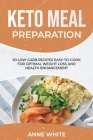 Keto Meal Preparation: 50 Low-Carb Recipes Easy-to-Cook for Optimal Weight Loss and Health Enhancement Cover Image