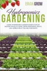 Hydroponics Gardening: Learn Hydroponics Garden Secrets for DIY Method While at Home. Grow Fruits and Vegetables Even If You Are a Beginner Cover Image