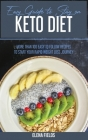 Easy Guide To Stay On Keto Diet: More than 100 Easy to Follow Recipes to Start your Rapid Weight Loss Journey Cover Image