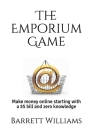 The Emporium Game: Start with a $5 bill and zero knowledge. Build a real-life, massive, online eCommerce business. Cover Image