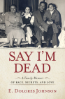 Say I'm Dead: A Family Memoir of Race, Secrets, and Love Cover Image