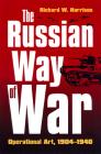 The Russian Way of War: Operational Art, 1904-1940 (Modern War Studies) Cover Image