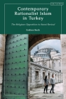 Contemporary Rationalist Islam in Turkey: The Religious Opposition to Sunni Revival Cover Image