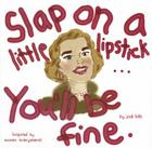 Slap on a Little Lipstick... You'll Be Fine Cover Image