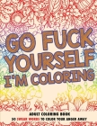 Go Fuck Yourself, I'm Coloring: Adult Coloring Book Cover Image