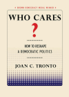 Who Cares? How to Reshape a Democratic Politics (Brown Democracy Medal) Cover Image