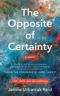 The Opposite of Certainty: Fear, Faith, and Life in Between Cover Image