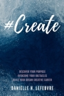 #Create: Discover Your Purpose, Overcome Your Obstacles, Build Your Dream Creative Career Cover Image