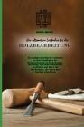 Der ultimative Leitfaden für die Holzbearbeitung: Ein maßgeschneiderter Leitfaden zu den Grundlagen der Holzbearbeitung Sicherheitstipps, Werkze Cover Image