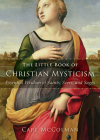 The Little Book of Christian Mysticism: Essential Wisdom of Saints, Seers, and Sages Cover Image