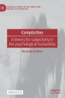 Complicities: A Theory for Subjectivity in the Psychological Humanities (Palgrave Studies in the Theory and History of Psychology) Cover Image