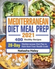 Mediterranean Diet Meal Prep 2021: 400 Healthy Recipes with 28-Day Mediterranean Diet Plan to Kick-Start Your Health Goals Cover Image