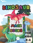 Dinosaurs Maze Book For Kids 4-6: Dinosaur Activity Book for Kids, Fantastic Maze Dinosaur Maze Puzzle Book, Fun Games Puzzles Book For Kids, For Girl Cover Image