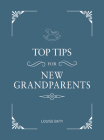 Top Tips for Grandparents: Practical Advice for First-Time Grandparents Cover Image
