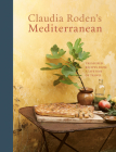 Claudia Roden's Mediterranean: Treasured Recipes from a Lifetime of Travel [A Cookbook] Cover Image