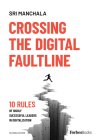 Crossing the Digital Faultline (Second Edition): 10 Rules of Highly Successful Leaders in Digitalization Cover Image