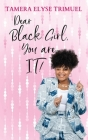 Dear Black Girl, You are IT!: A Guide to Becoming an Intelligent & Triumphant Black Girl Cover Image