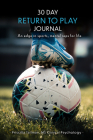 30 Day Return to Play Journal: An Edge in Sports, Mental Reps for Life Cover Image