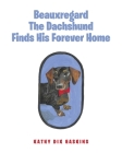 Beauxregard The Dachshund Finds His Forever Home Cover Image