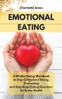 Emotional Eating: A Mindful Eating Workbook to Stop Compulsive Eating, Overeating and Stop Binge Eating Disorders for Better Health Cover Image