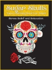 Sugar Skulls: Size Designs for Relaxation & Stress Relief Cover Image